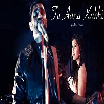 Tu Aana Kabhi