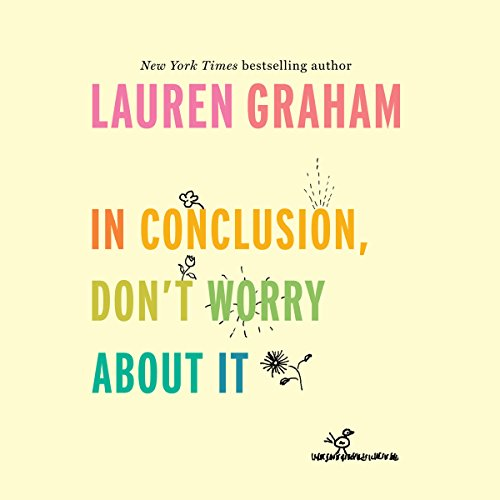 In Conclusion, Don't Worry About It audiobook cover art