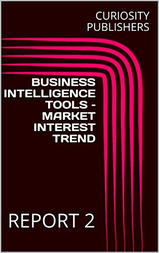 BUSINESS INTELLIGENCE TOOLS – MARKET INTEREST TREND: REPORT 2 (English Edition)