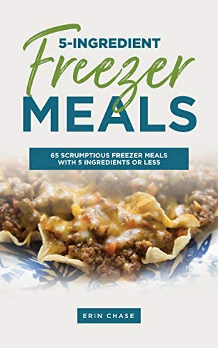 5 Ingredient Freezer Meals 65 Scrumptious Freezer Meals Made with 5 Ingredients of Less product image