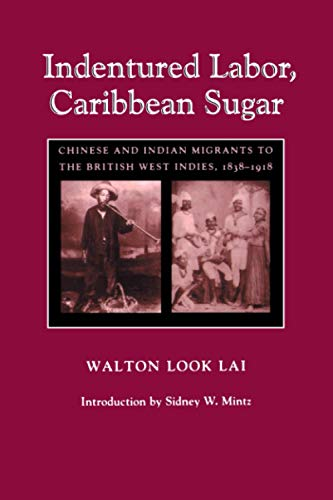 Compare Textbook Prices for Indentured Labor, Caribbean Sugar: Chinese and Indian Migrants to the British West Indies, 1838-1918 Johns Hopkins Studies in Atlantic History and Culture  ISBN 9780801877469 by Lai, Prof Walton Look