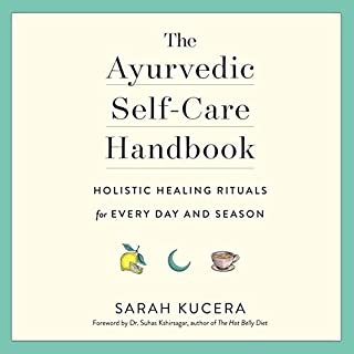 The Ayurvedic Self-Care Handbook     Holistic Healing Rituals for Every Day and Season              By:                                                                                                                                 Sarah Kucera,                                                                                        Dr. Suhas Kshirsagar - foreword                               Narrated by:                                                                                                                                 Sarah Kucera                      Length: 7 hrs and 5 mins     Not rated yet     Overall 0.0