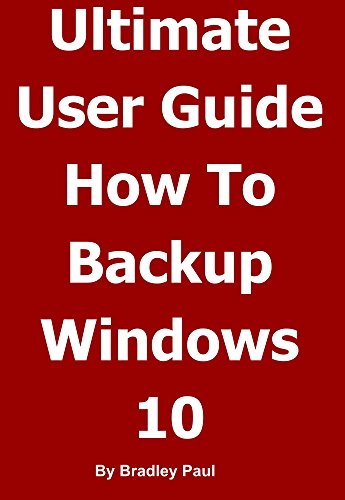 Ultimate User Guide Learning How To Backup & Recover Your Windows 10 or Windows 7 64 Bit Computer In One Hour: Backing-up and Recovering A Guide For Users ... In One Hour Book 1) (English Edition)