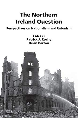The Northern Ireland Question: Perspectives on Nationalism and Unionism