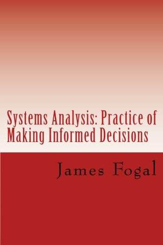 Systems Analysis: Practice of Making Informed Decisions