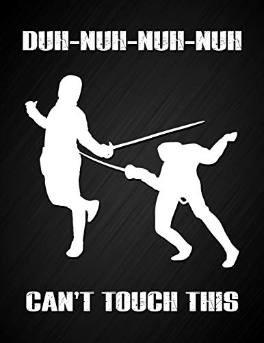 Duh - Nuh - Nuh - Nuh, Can't Touch This: Funny MC Hammer Fencing Sports Meme Notebook Journal Blank Lined College Ruled Composition Notepad 140 Pages ... for a Fencing Loving Son, Daughter, Dad, Mom