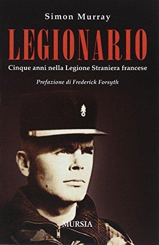 Legionario. Cinque anni nella Legione straniera francese