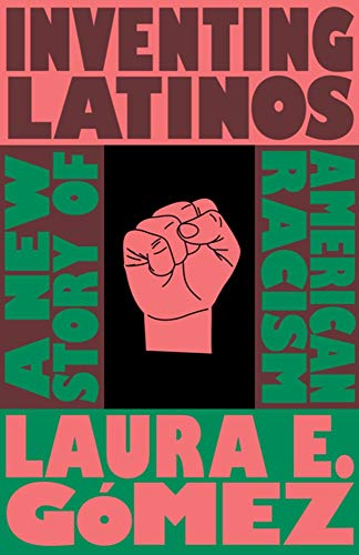 Compare Textbook Prices for Inventing Latinos: A New Story of American Racism  ISBN 9781595589170 by Gómez, Laura E.