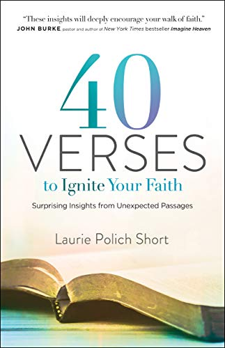 40 Verses to Ignite Your Faith: Surprising Insights from Unexpected Passages by [Laurie Polich Short]