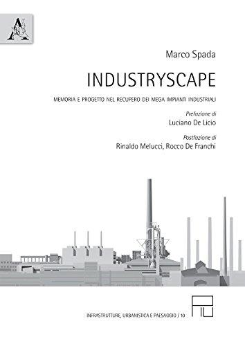 Industryscape. Memoria e progetto nel recupero dei mega impianti industriali (Infrastrutture, urbanistica...