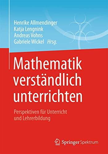 Mathematik verständlich unterrichten: Perspektiven für Unterricht und Lehrerbildung