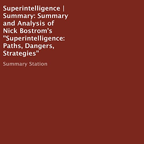 Summary and Analysis of Nick Bostrom's Superintelligence: Paths, Dangers, Strategies                   By:                                                                                                                                 Summary Station                               Narrated by:                                                                                                                                 Christopher Michael Lewis                      Length: 43 mins     18 ratings     Overall 3.8