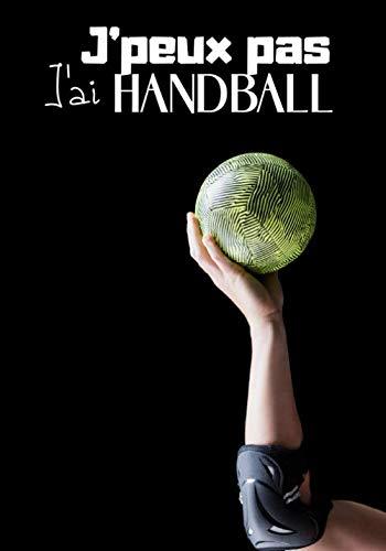 J'peux pas j'ai handball: Carnet de notes original pour amateur de handball et de sport - sport en intérieur avec ballon|100 pages au format 7*10 pouces