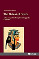 The Defeat of Death: A Reading of Sir Henry Rider Haggard's Cleopatra