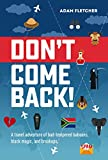 Don't Come Back: WINNER of the Writer's Digest 2019 Memoir of the Year Award (Weird Travel Book 2)