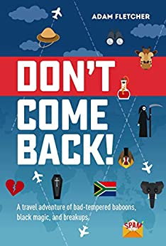 Don't Come Back: WINNER of the Writer's Digest 2019 Memoir of the Year Award (Weird Travel Book 2) by [Adam Fletcher]