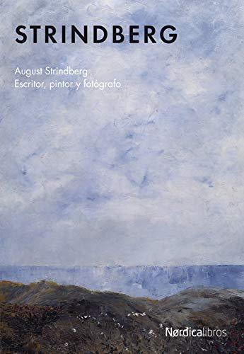 Strindberg: August Strindberg: Escritor, pintor y fotógrafo (Ilustrado)