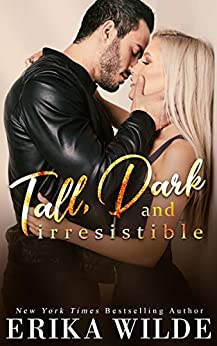 Tall, Dark and Irresistible (Tall, Dark and Sexy Series Book 2) by [Erika Wilde]
