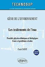Les Traitements de l'Eau Procédés Physico-Chimiques & Biologiques Génie de l'Environnement Niveau B de Claude Cardot
