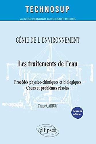 Les Traitements de l'Eau Procédés Physico-Chimiques & Biologiques Génie de l'Environnement Niveau B