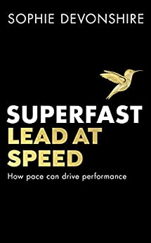 Superfast: Lead at speed - Shortlisted for Best Leadership Book at the Business Book Awards (English Edition) de [Sophie Devonshire]