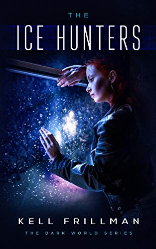 The Ice Hunters (The Dark World Series Book 3) by [Kell Frillman]