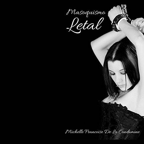 Masoquismo Letal: Una Historia de Poder y Dominación [Lethal Masochism: A History of Power and Domination] audiobook cover art