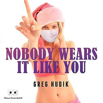 Nobody Wears It Like You