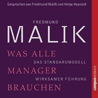 Was alle Manager brauchen     Das Standardmodell wirksamer Führung              Autor:                                                                                                                                 Fredmund Malik                               Sprecher:                                                                                                                                 Fredmund Malik,                                                                                        Helge Heynold                      Spieldauer: 56 Min.     44 Bewertungen     Gesamt 4,2