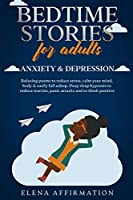 Bedtime Stories for Adults Anxiety & Depression: Relaxing Poems to Reduce Stress, Calm your Mind, Body & Easily Fall Asleep. Deep Sleep Hypnosis to Reduce Worries, Panic Attacks and to Think Positive (Bedtime Stories for Adults - 3 Books in 1)