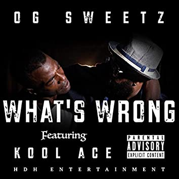 OG Sweetz What's Wrong With Us (feat. Kool Ace)