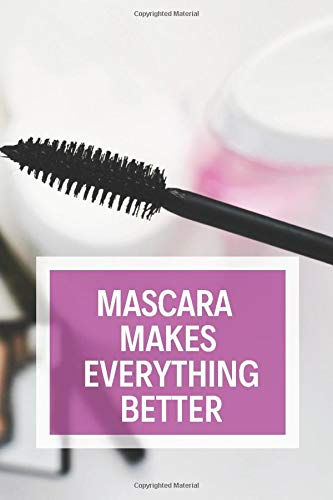 Mascara Makes Everything Better: Makeup Organizer Notebook Bullet Journal Diary ( Make Up Junkies Must-Have )( 110 Pages Grid Paper 6 x 9 ) (Beauty Quotes Notebooks, Band 18)