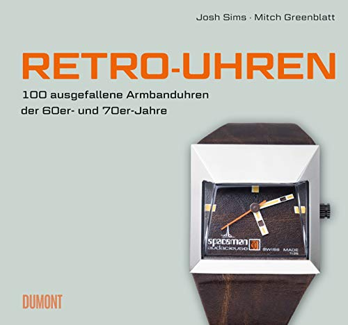 Retro-Uhren: 100 ausgefallene Armbanduhren der 60er- und 70er-Jahre