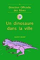 Un dinosaure dans la ville (Direction Officielle des Rêves - Vol.2) (Poche/Couleurs)