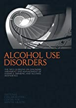 Alcohol Use Disorders: The NICE Guideline on the Diagnosis, Assessment and Management of Harmful Drinking and Alcohol Dependence (National Clinical Practice Guideline)