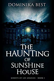 The Haunting of Sunshine House (Ghosts of Los Angeles Book 1) by [Dominika Best]