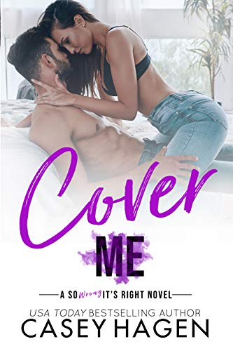 Cover Me: A Best Friend's Sister Girl Next Door Standalone in the So Wrong It's Right Series by [Casey Hagen]