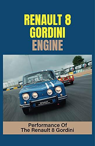 Renault 8 Gordini Engine: Performance Of The Renault 8 Gordini: R8 Gordini Prix (English Edition)
