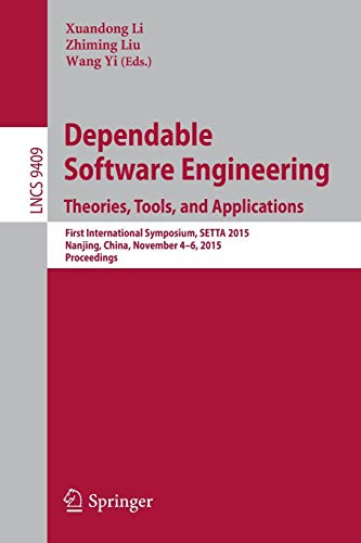 Dependable Software Engineering: Theories, Tools, and Applications: First International Symposium, SETTA 2015, Nanjing, China, November 4-6, 2015, ... Notes in Computer Science, Band 9409)