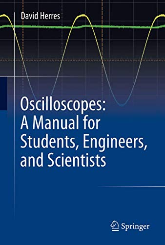 Oscilloscopes: A Manual for Students, Engineers, and Scientists