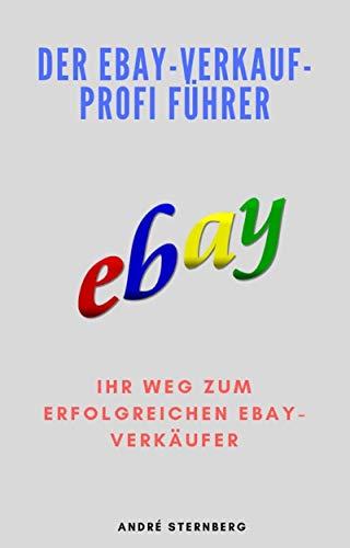 Der Ebay-Verkauf-Profi Führer: Ihr Weg zum erfolgreichen eBay ...