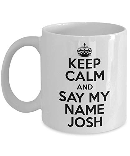 Lawenp Keep Calm And Say My Name Josh Taza de café, blanca, 11 oz - Regalos únicos