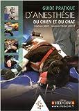 Guide pratique d'anesthésie du chien et du chat de Stéphane Junot ,Gwenola Touzot-Jourde ,Julia Fraud (Illustrations) ( 9 juin 2015 ) - Editions Med'Com (9 juin 2015)