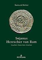 Sejanus - Herrscher Von ROM: Geachtet - Gefuerchtet - Geaechtet