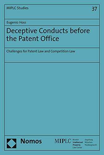 Deceptive Conducts before the Patent Office: Challenges for Patent Law and Competition Law: 37 (Munich Intellectual Property Law Center)