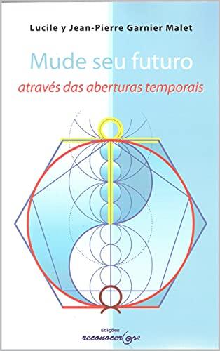 Mude seu futuro atraves das aberturas temporais (Portuguese Edition)