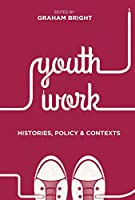 Youth Work: Histories, Policy and Contexts