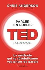 Parler en public - TED, le guide officiel de Chris Anderson