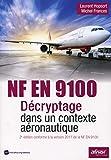 NF EN 9100 - Décryptage dans un contexte aéronautique: 2e édition conforme à la version 2017 de la NF en 9100