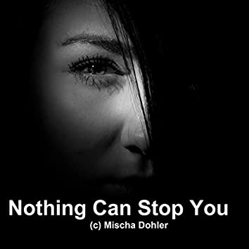 Nothing Can Stop You